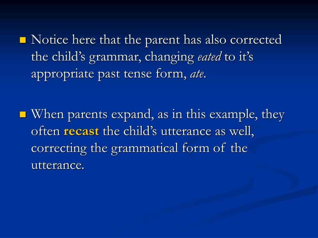 Notice here that the parent has also corrected the child's grammar, changing