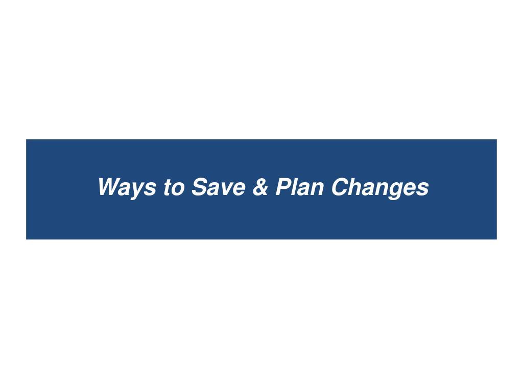 Ways to Save & Plan Changes