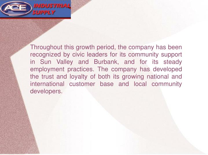 Throughout this growth period, the company has been recognized by civic leaders for its community su...