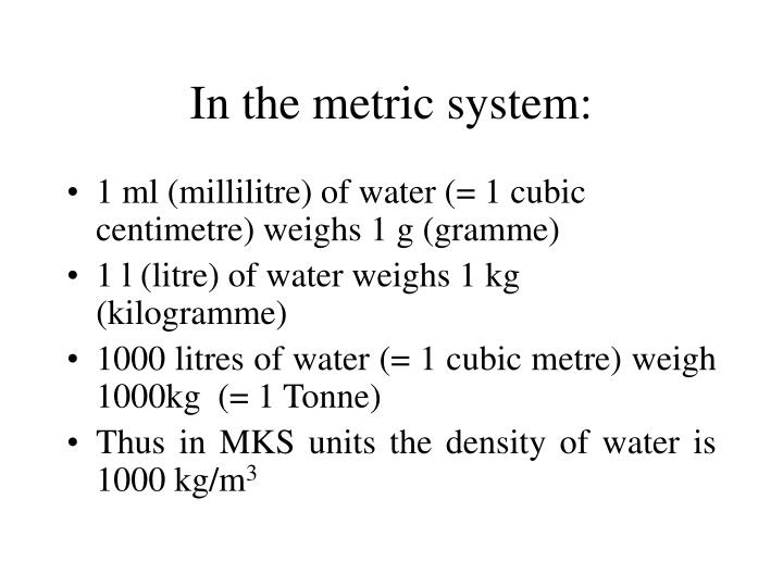 In the metric system: