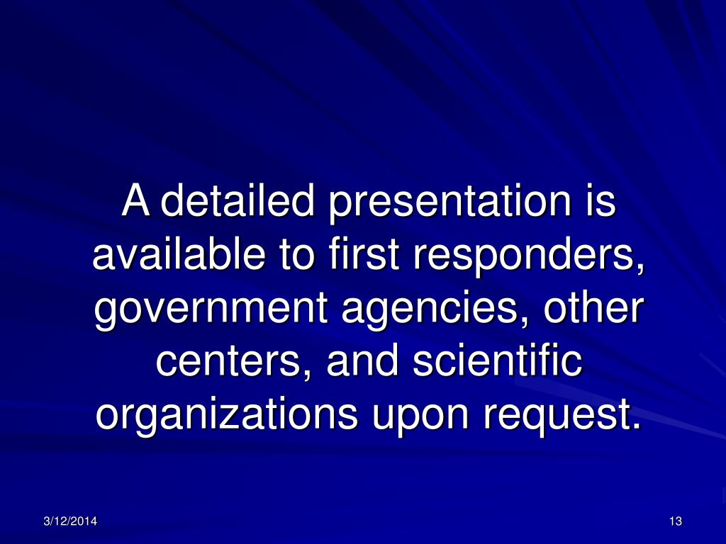 A detailed presentation is available to first responders, government agencies, other centers, and scientific organizations upon request.