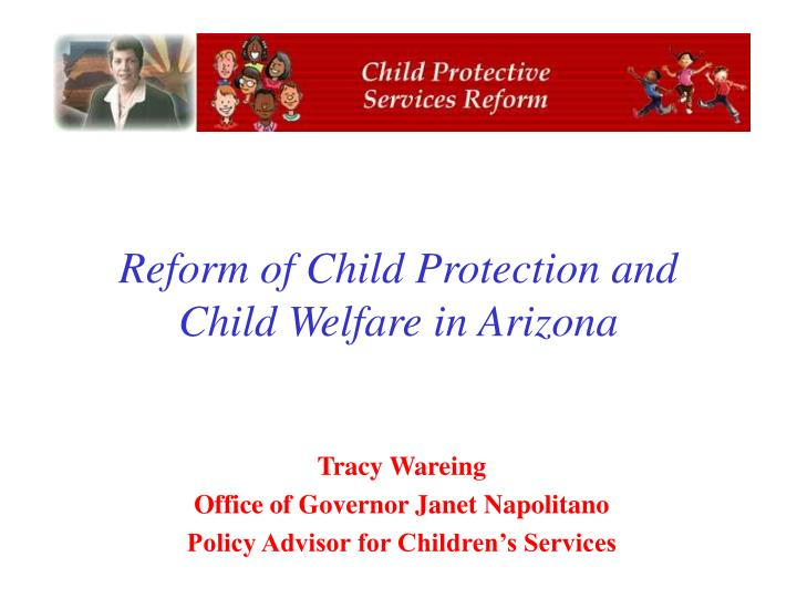 Reform of child protection and child welfare in arizona l.jpg