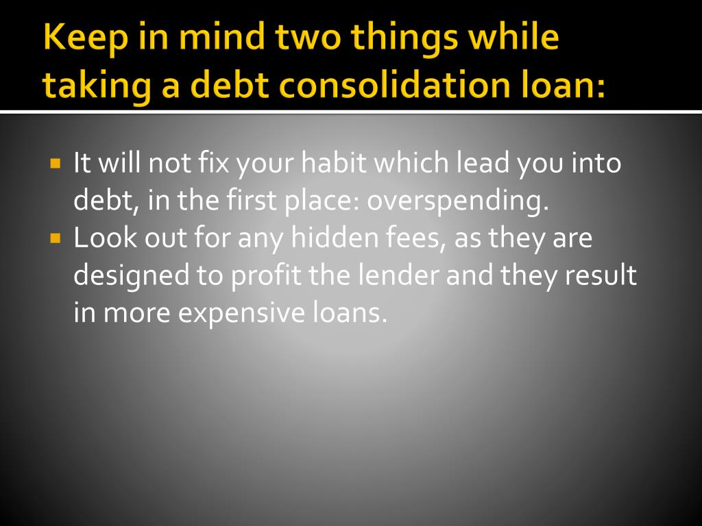Keep in mind two things while taking a debt consolidation loan: