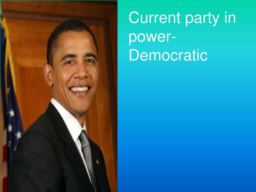 Current party in power- Democratic