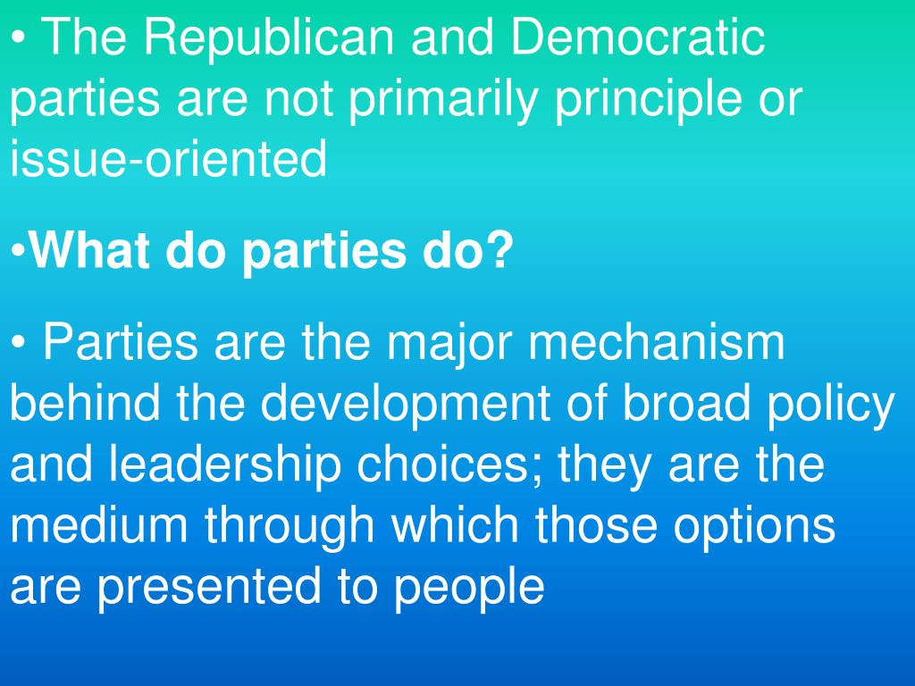 The Republican and Democratic parties are not primarily principle or issue-oriented
