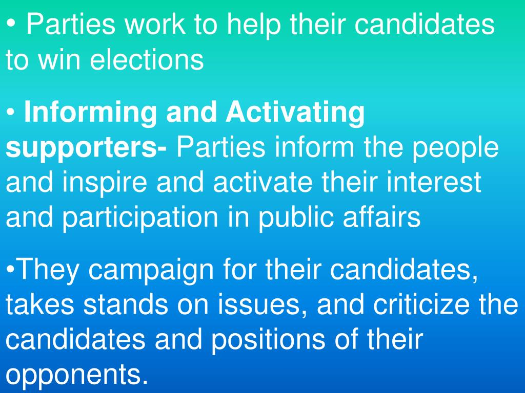 Parties work to help their candidates to win elections