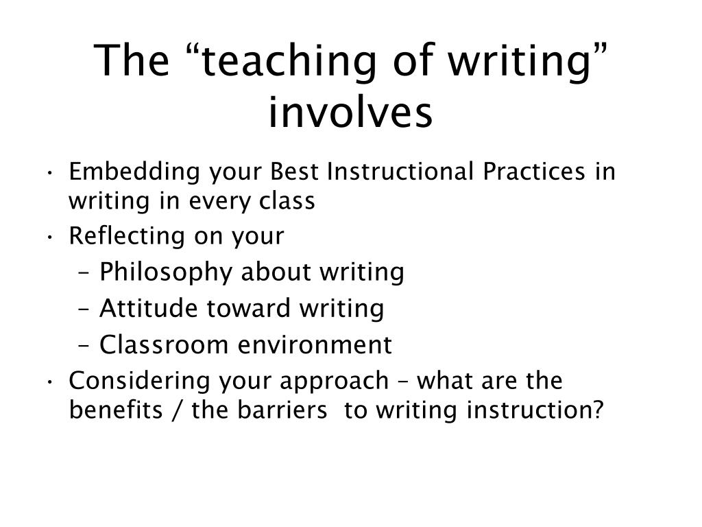 "The ""teaching of writing"" involves"