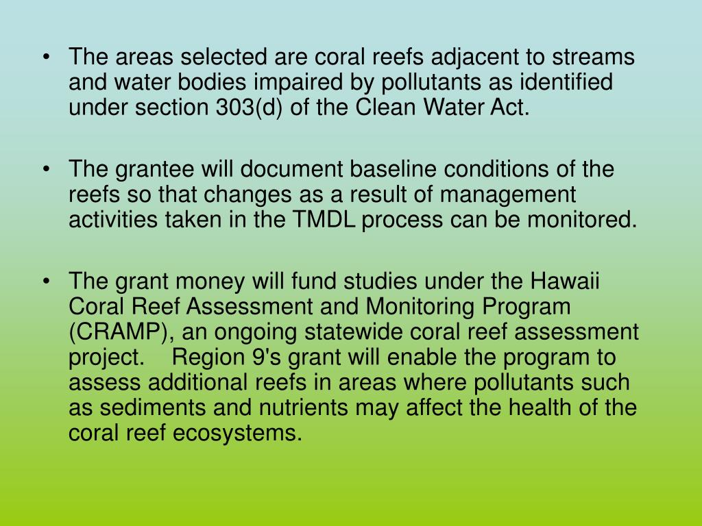 The areas selected are coral reefs adjacent to streams and water bodies impaired by pollutants as identified under section 303(d) of the Clean Water Act.