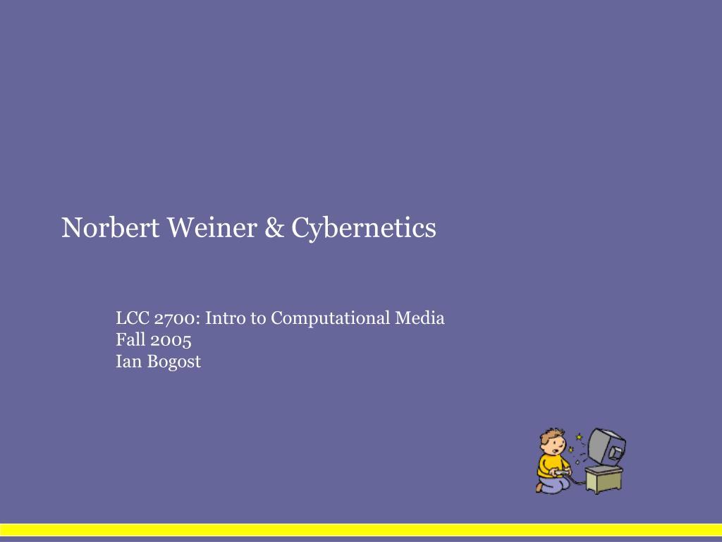 Norbert Weiner & Cybernetics