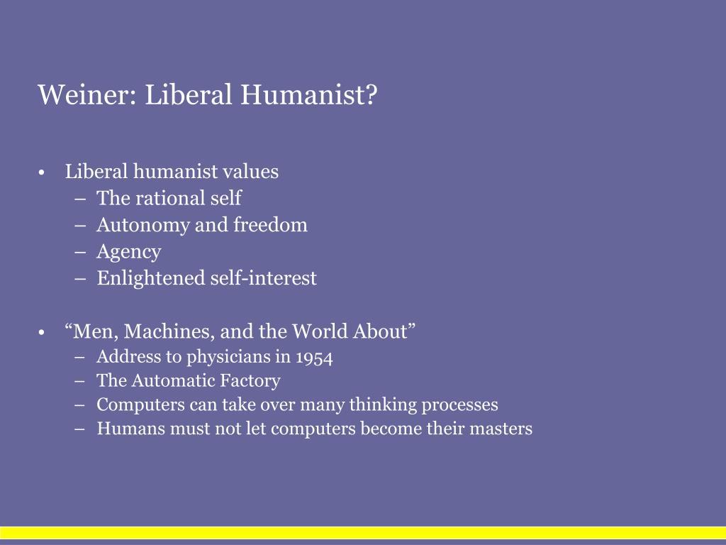 Weiner: Liberal Humanist?