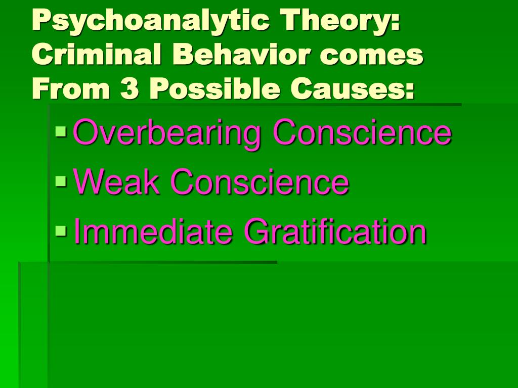 Psychoanalytic Theory:  Criminal Behavior comes From 3 Possible Causes: