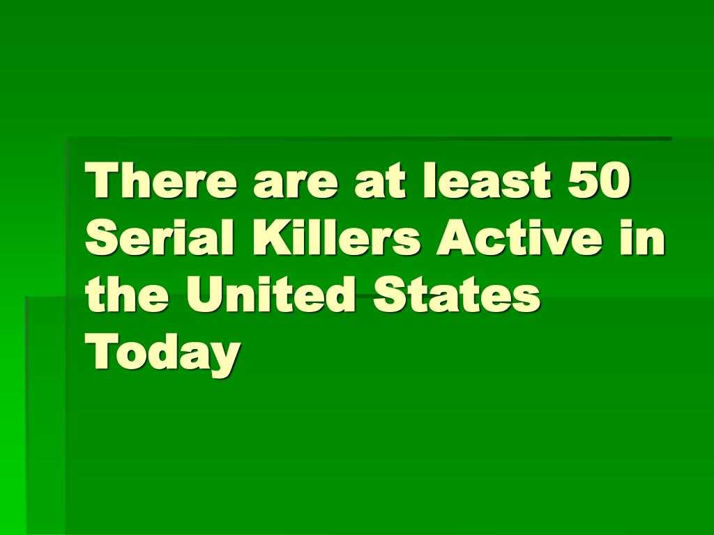 There are at least 50 Serial Killers Active in the United States Today