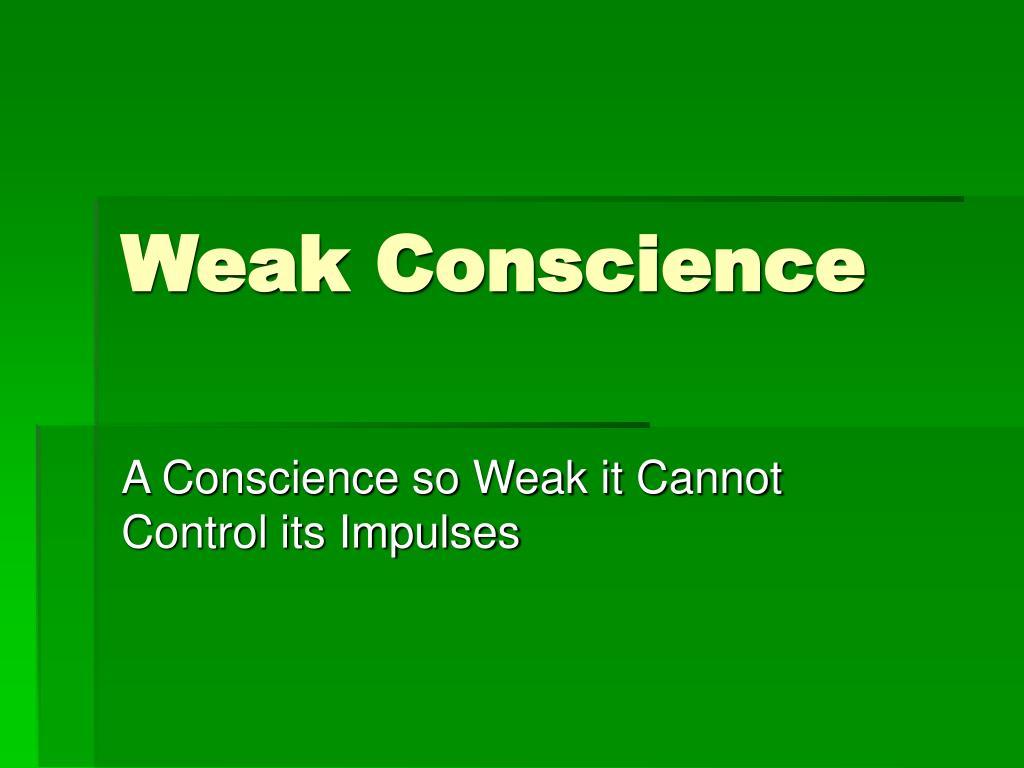 Weak Conscience