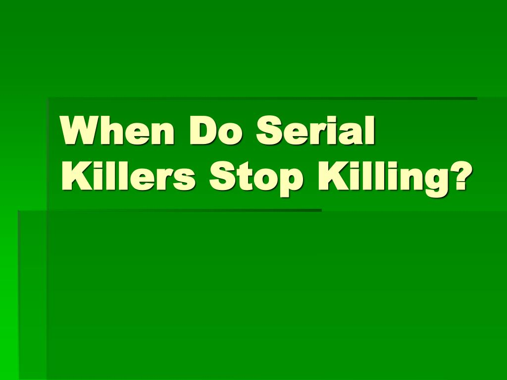 When Do Serial Killers Stop Killing?