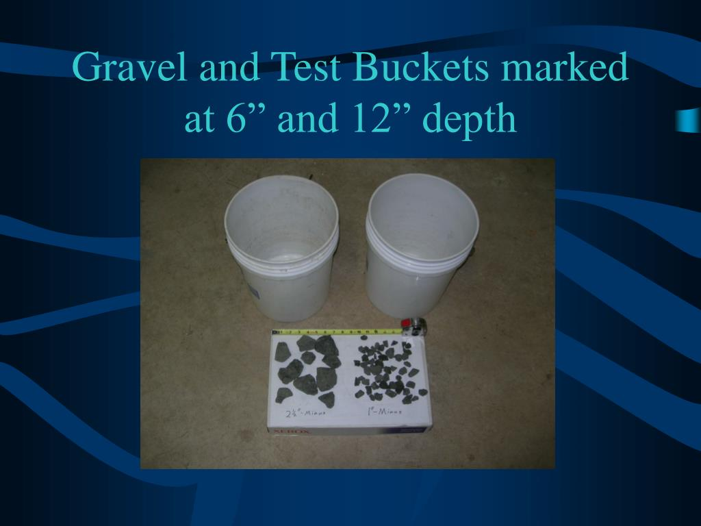 "Gravel and Test Buckets marked at 6"" and 12"" depth"