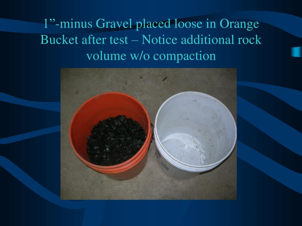 "1""-minus Gravel placed loose in Orange Bucket after test – Notice additional rock volume w/o compaction"