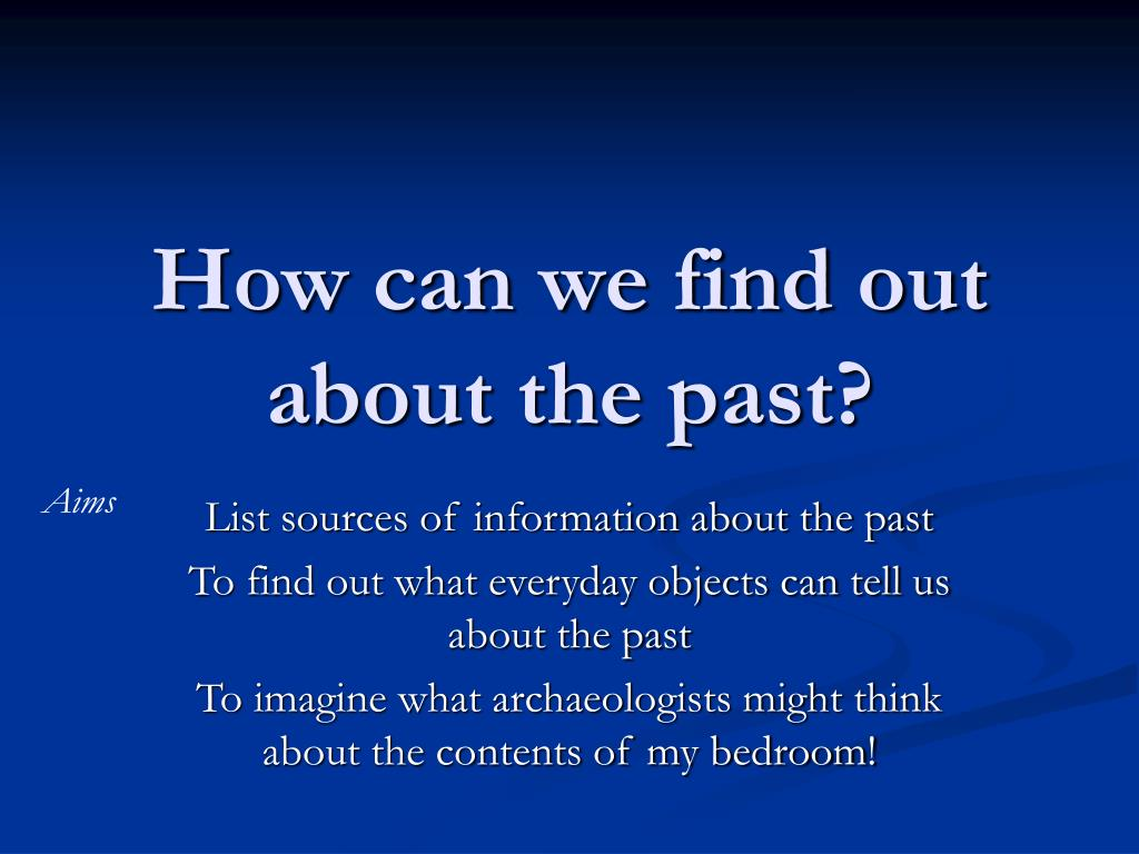 How can we find out about the past?