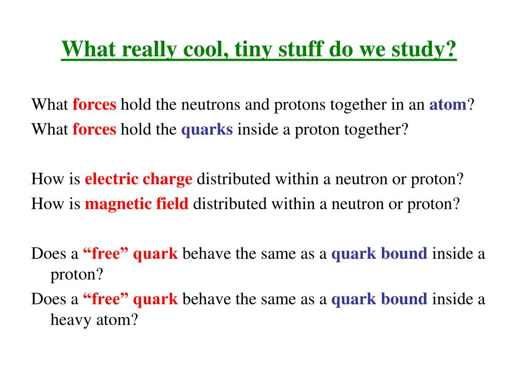 What really cool, tiny stuff do we study?