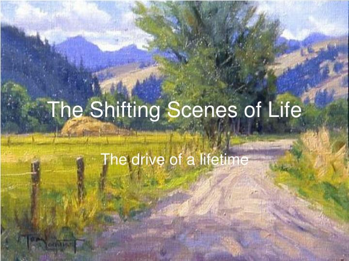The shifting scenes of life l.jpg