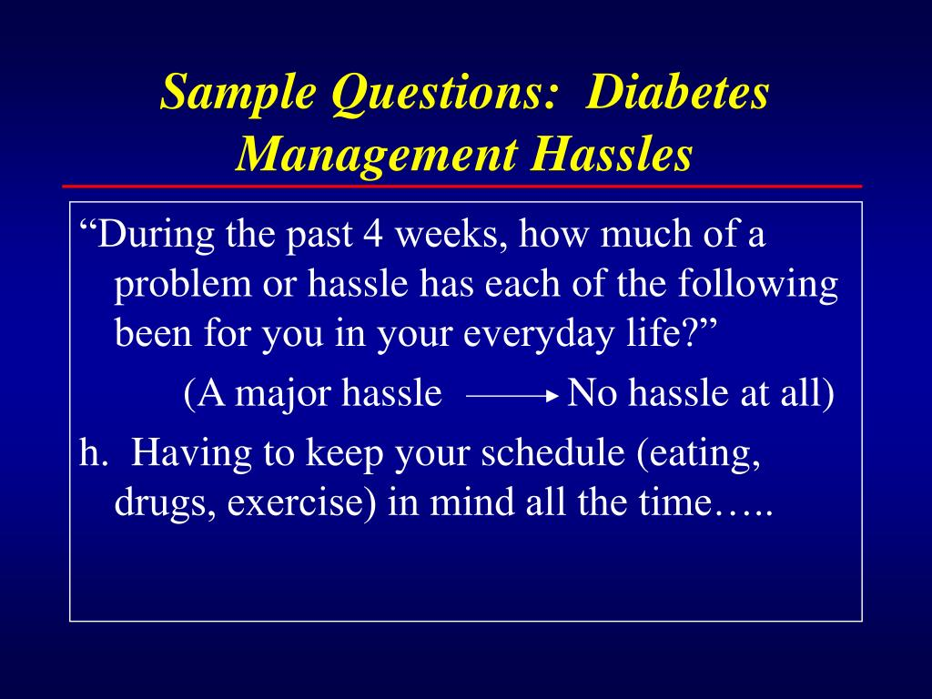 Sample Questions:  Diabetes Management Hassles