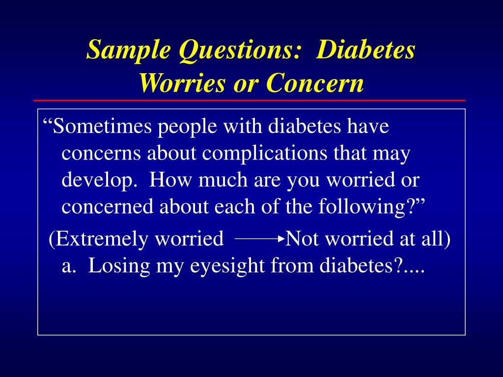 Sample Questions:  Diabetes Worries or Concern