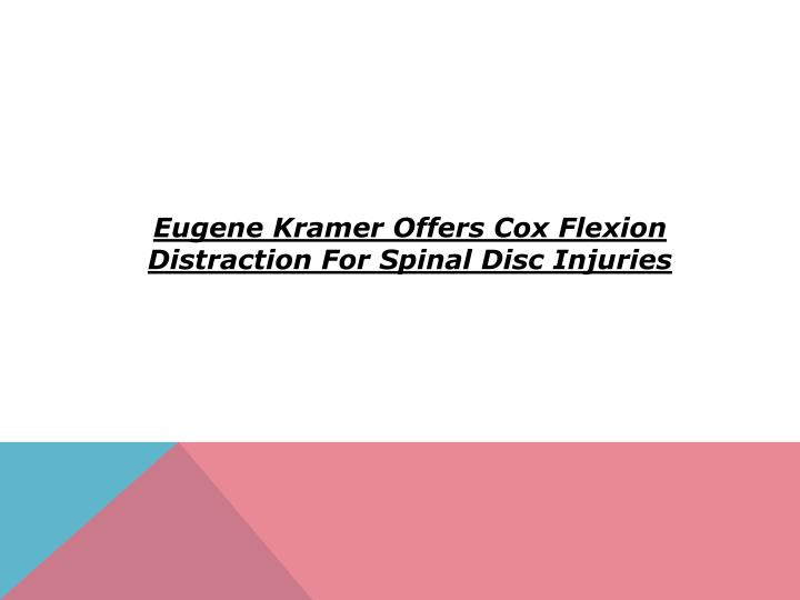 Eugene Kramer Offers Cox Flexion Distraction For Spinal Disc Injuries