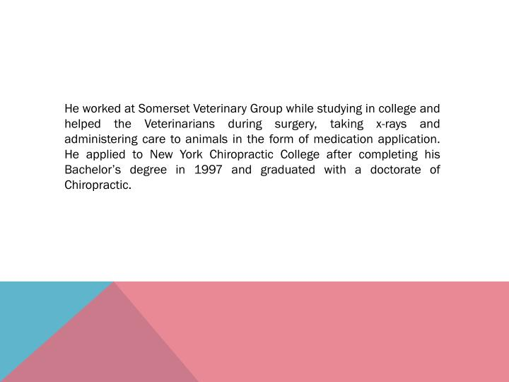 He worked at Somerset Veterinary Group while studying in college and helped the Veterinarians during...