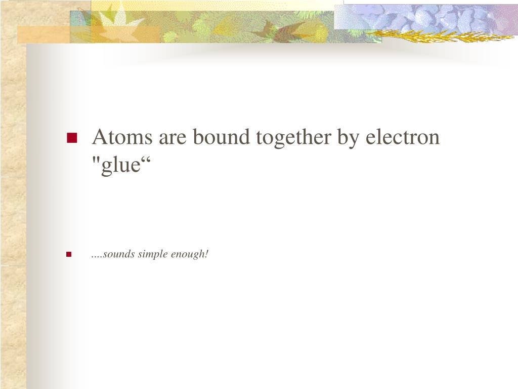 "Atoms are bound together by electron ""glue"""