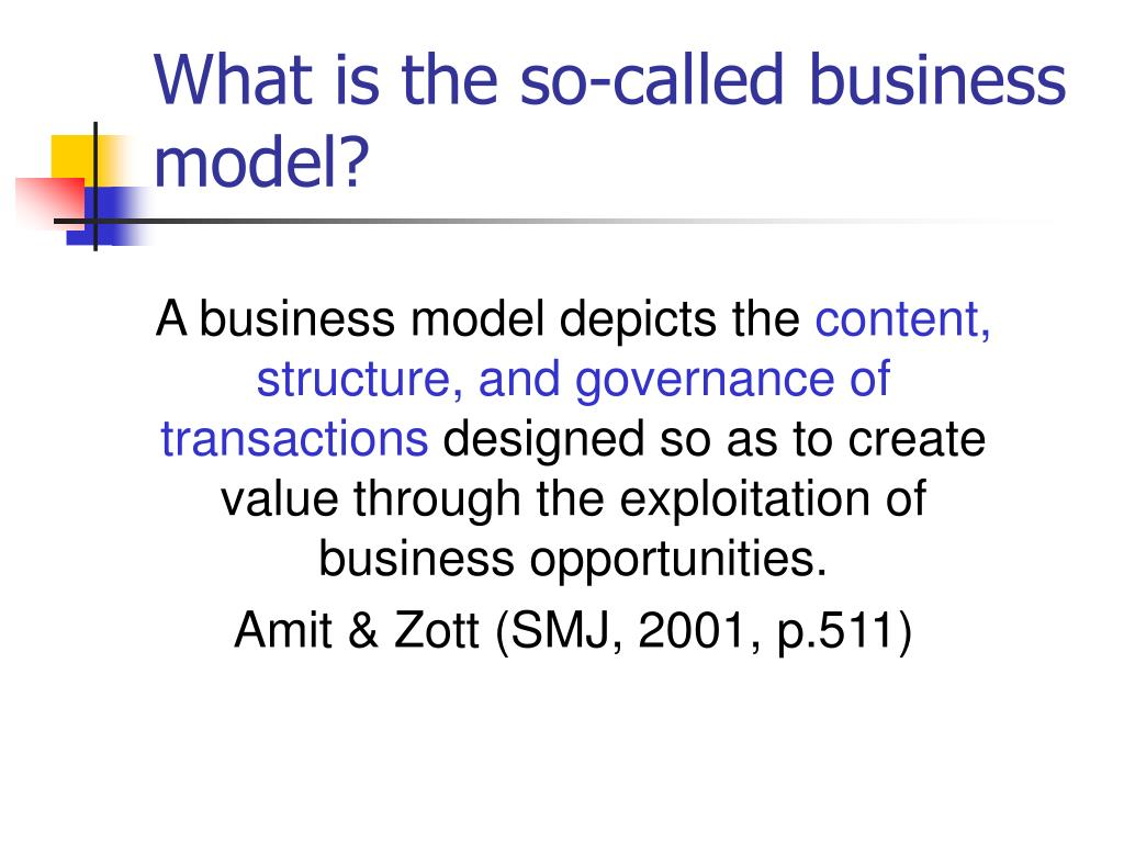 What is the so-called business model?