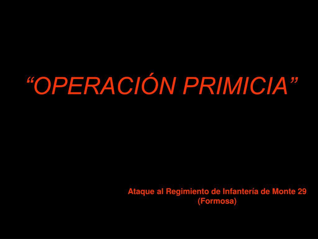 """""""OPERACIÓN PRIMICIA"""""""