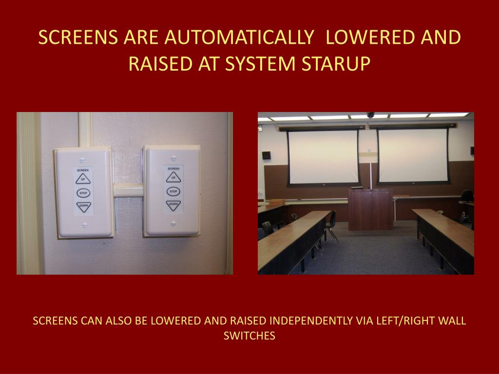 SCREENS ARE AUTOMATICALLY  LOWERED AND RAISED AT SYSTEM STARUP