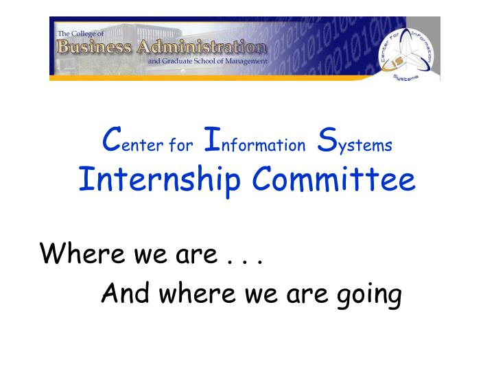 C enter for i nformation s ystems internship committee