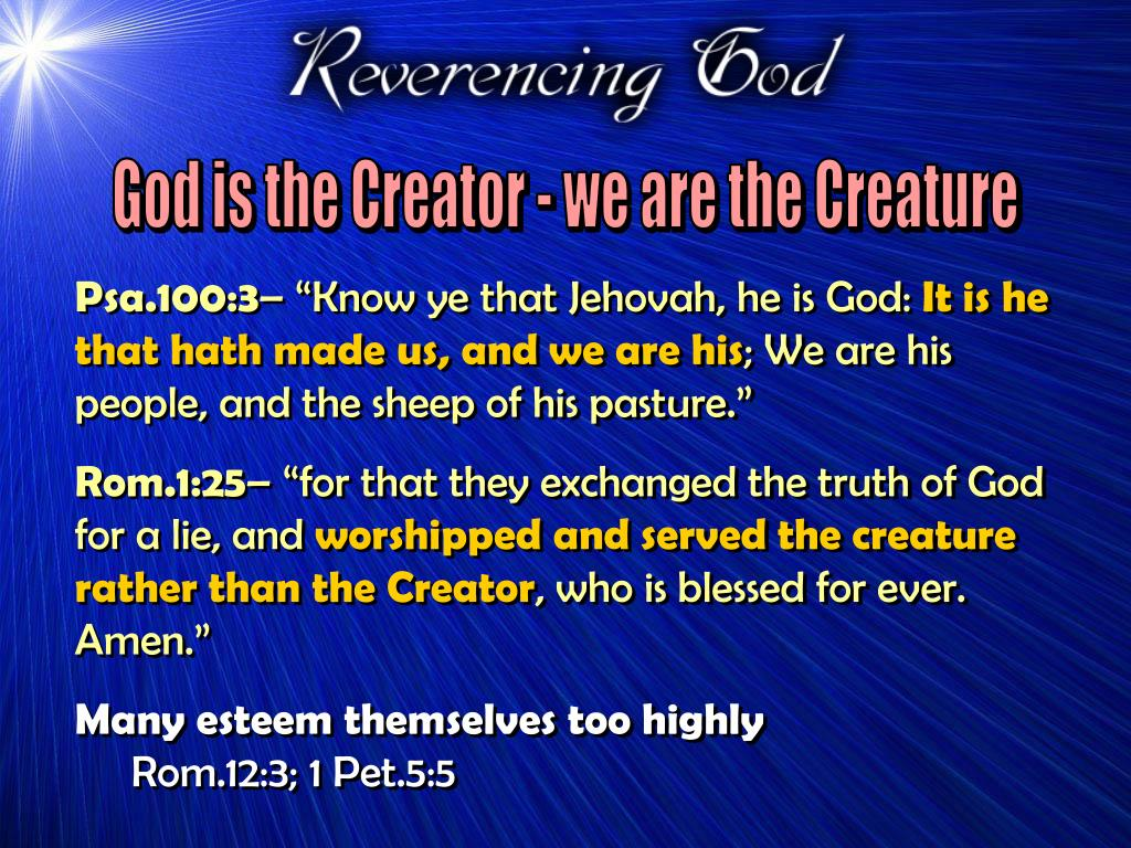 God is the Creator - we are the Creature