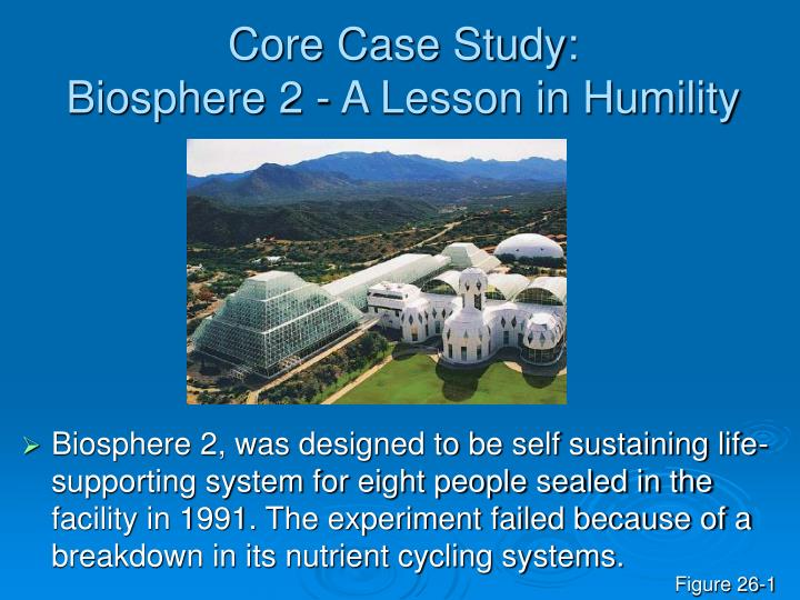 Core case study biosphere 2 a lesson in humility