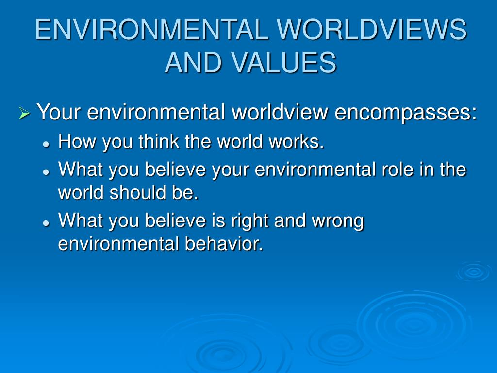 ENVIRONMENTAL WORLDVIEWS AND VALUES