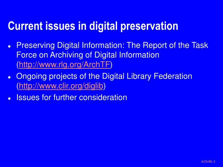 Current issues in digital preservation