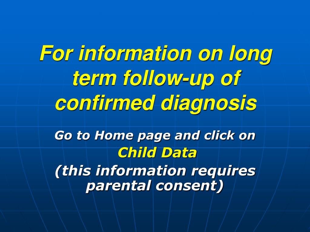 For information on long term follow-up of confirmed diagnosis
