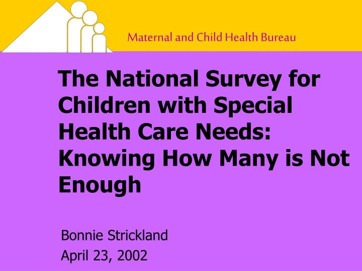 The national survey for children with special health care needs knowing how many is not enough l.jpg