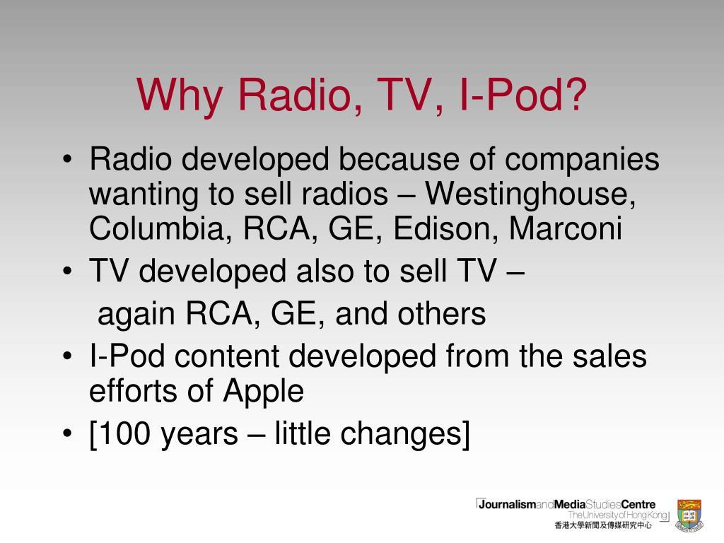 Why Radio, TV, I-Pod?