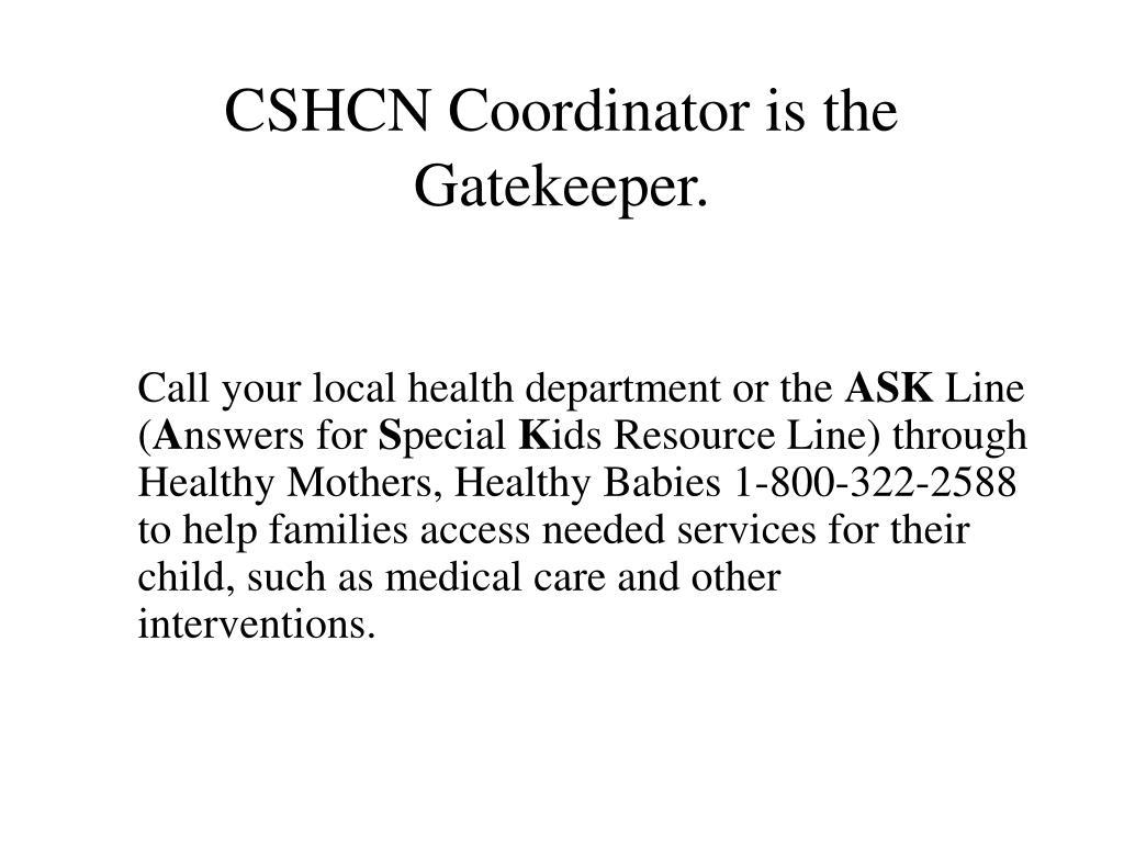 CSHCN Coordinator is the Gatekeeper.