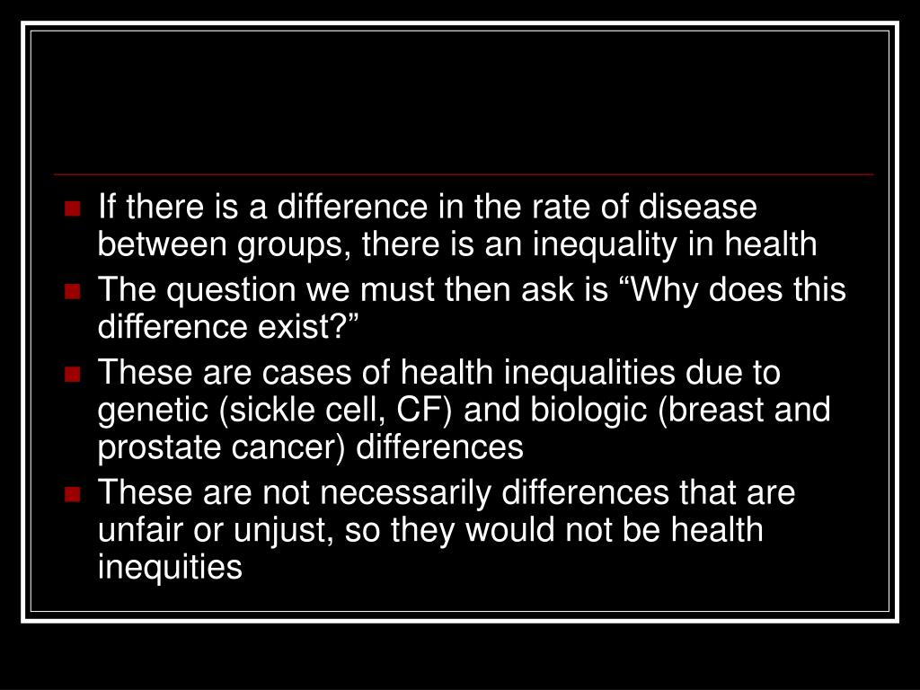 If there is a difference in the rate of disease between groups, there is an inequality in health