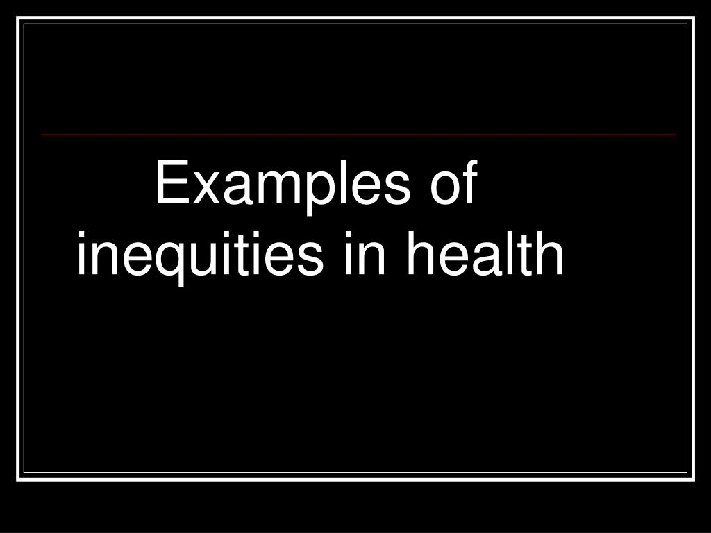 Examples of inequities in health