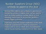 nuclear suppliers group nsg unlikely to approve the deal