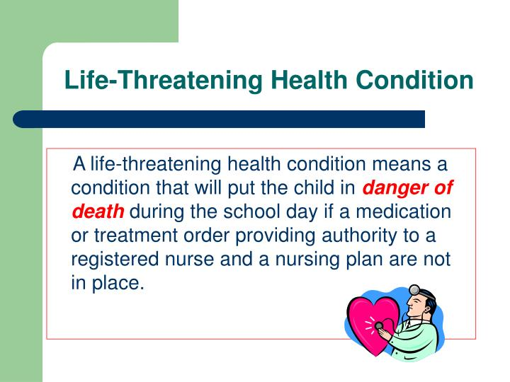 Life threatening health condition