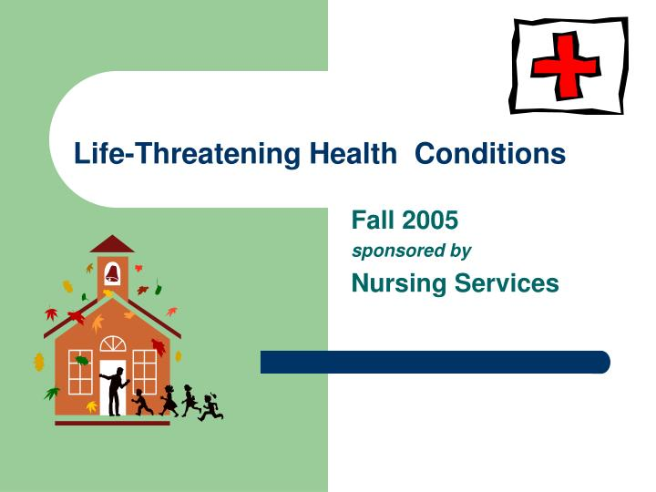 Life threatening health conditions