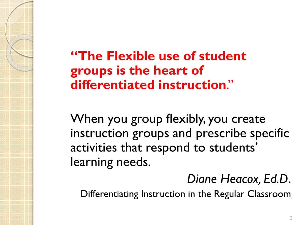 """The Flexible use of student groups is the heart of differentiated instruction"