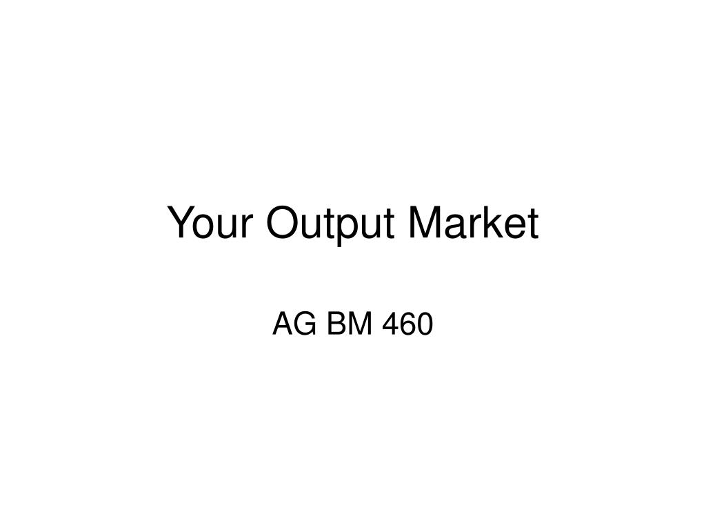 Your Output Market