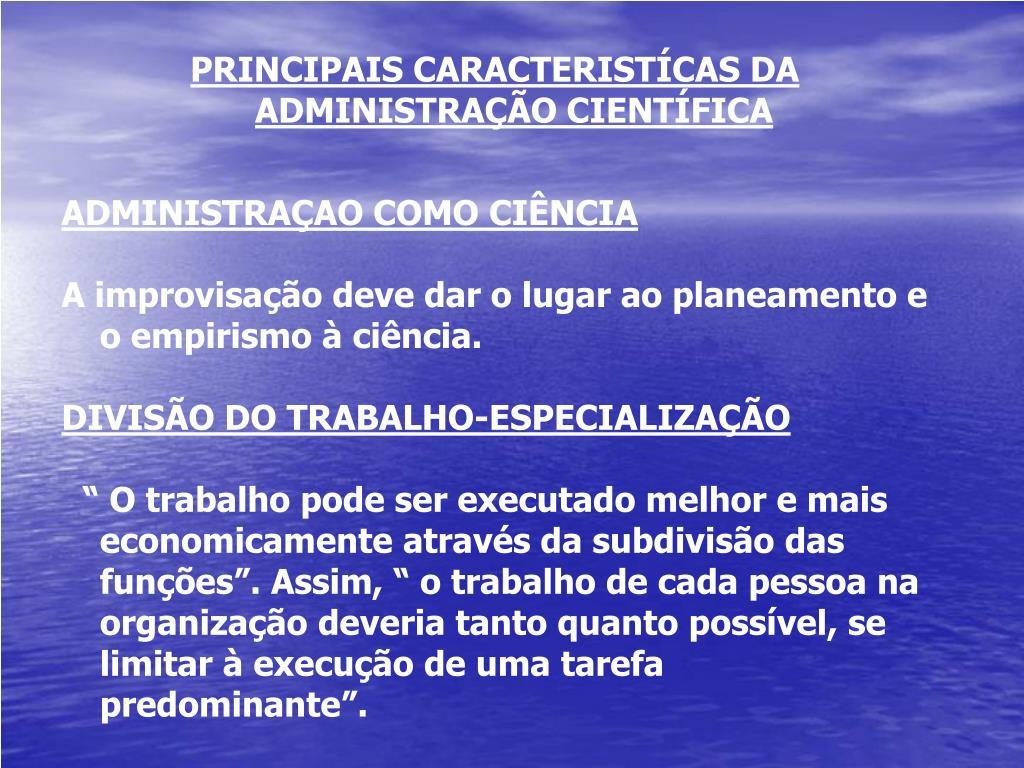 PRINCIPAIS CARACTERISTÍCAS DA ADMINISTRAÇÃO CIENTÍFICA