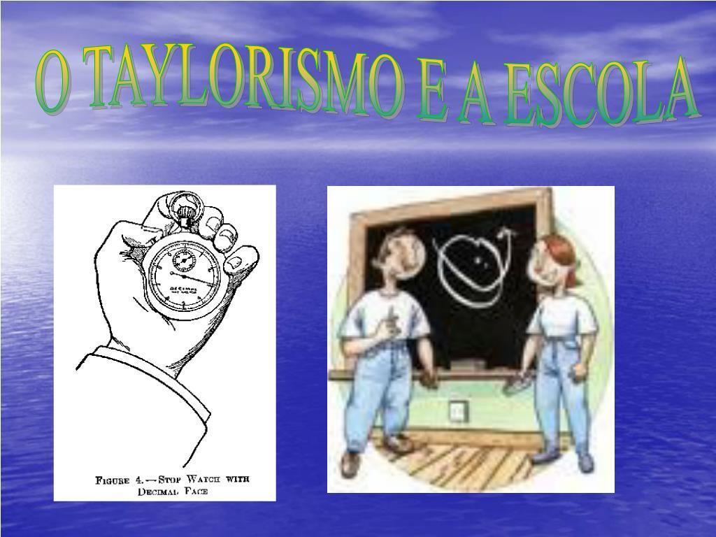 O TAYLORISMO E A ESCOLA