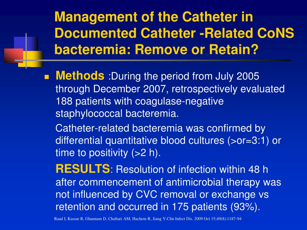 Management of the Catheter in Documented Catheter -Related CoNS bacteremia: Remove or Retain?